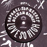 RAPHAEL TOP-SECRET & NELSON BISHOP - LOVE SO HIGH : 12inch