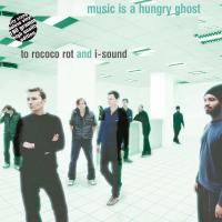 TO ROCOCO ROT AND I-SOUND - Music Is A Hungury Ghost : LP