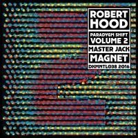 ROBERT HOOD - Paradygm Shift - Volume 2 : 12inch