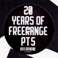 VARIOUS ARTISTS - 20 YEARS OF FREERANGE (PT 5) : FREERANGE (UK)