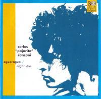 CARLOS 'PAJARO' CANZANI - Aguaragua / Algun Dia : CD