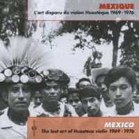 VARIOUS - Mexico:The Lost Art Of Huasteca Violin 1969-1976 : FREMEAUX & ASSOCIES (FRA)