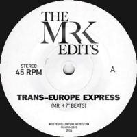 "Mr. K - Trans Europe Express 7"" Edits : MOST EXCELLENT UNLIMITED (US)"