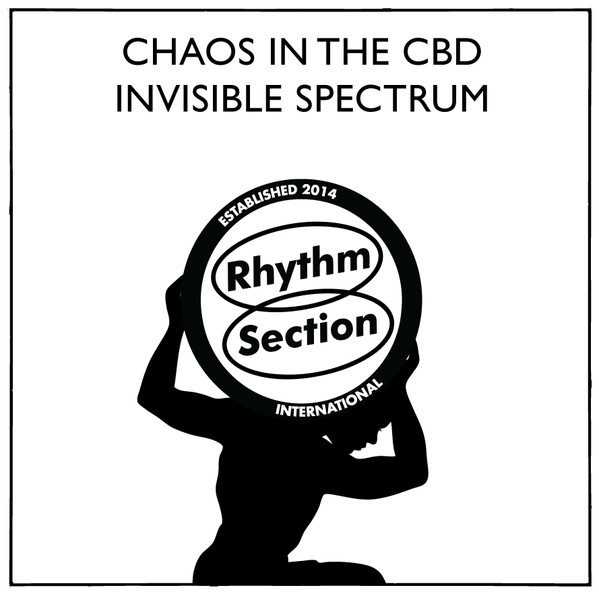 CHAOS IN THE CBD - Invisible Spectrum : RHYTHM SECTION INTERNATIONAL <wbr>(UK)