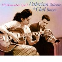 CATERINA VALENTE & CHET BAKER - I'll Remember April : CD