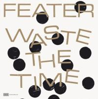FEATER - Waste The Time : INTERNATIONAL MAJOR LABEL (AUT)