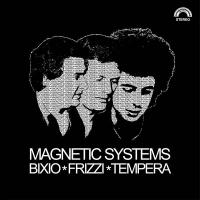 BIXIO, FRIZZI, TEMPERA - MAGNETIC SYSTEMS : LP