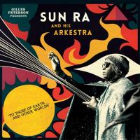 GILLES PETERSON presents SUN RA & HIS ARKESTA - To Those Of Earth & Other Worlds : 2CD