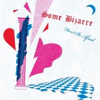 SOME BIZARRE - Don't Be Afraid : 12inch