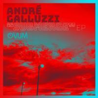 ANDRE GALLUZZI - Submerge Ep : OVUM (US)