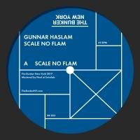 GUNNAR HASLAM - SCALE NO FLAM : THE BUNKER NEW YORK (US)