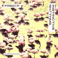 FRED P - Instinctive Rhythm : SECRETSUNDAZE (UK)
