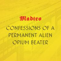 MADTEO - Confessions of a Permanent Alien Opium Beater : Cassette