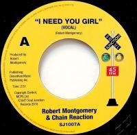 ROBERT MONTGOMERY & CHAIN REACTION - I Need You Girl : 7inch