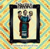 LOS PIRANAS - La diversion que hacia falta en mi pais : LP