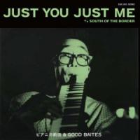 ???≪??????? & GOOD BAITES - Just You Just Me c/w South of the Border : EM RECORDS (JPN)