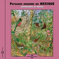 BERNARD FORT - Paysages Sonores Du Mexique - Soundscapes of mexico- : FREMEAUX & ASSOCIES (FRA)