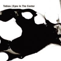TOBIAS. - Eyes In The Center : 2LP