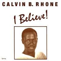 CALVIN B.RHONE - I BELIEVE! : 12inch