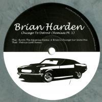 BRIAN HARDEN - Chicago To Detroit (Remixes Part.1) : 12inch
