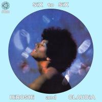 HIROSHI & CLAUDIA - Six To Six : LP