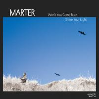 MARTER - Won't You Come Back/Shine Your Light : 7inch