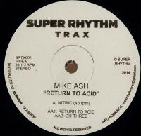MIKE ASH - Return To Acid : SUPER RHYTHM TRAX (UK)