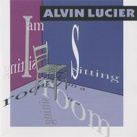 ALVIN LUCIER - I Am Sitting In A Room : LOVELY MUSIC (US)