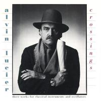 ALVIN LUCIER - Crossings : LOVELY MUSIC (US)