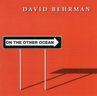 DAVID BEHRMAN - On The Other Ocean : LOVELY MUSIC (US)