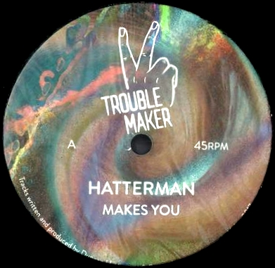 HATTERMAN - Makes You EP : TROUBLE MAKER (UK)