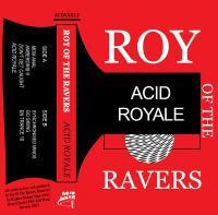 ROY OF THE RAVERS - Acid Royale : ACID WAXA (UK)