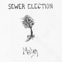 SEWER ELECTION - Malign : IDEAL RECORDINGS (SWEDEN)