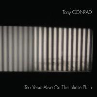 TONY CONRAD - Ten Years Alive On The Infinite Plain : SUPERIOR VIADUCT <wbr>(US)