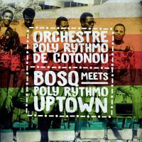 ORCHESTRE POLY RYTHMO DE COTONOU - BOSQ Meets Poly Rythmo Uptown : 12inch