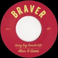 ALEXX A-GAME - Braver (Swing Ting Edits) : 7inch