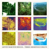 LIEVEN MARTENS MOANA - Three Amazonian Essays : CD