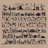 FABIANO DO NASCIMENTO - Tempo dos Mestres : NOW-AGAIN RECORDS (US)