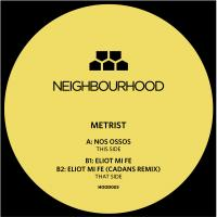 METRIST - Nos Ossos / Eliot Mi Fe : NEIGHBOURHOOD (UK)