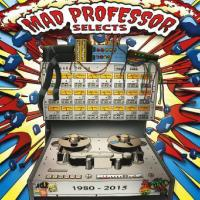 MAD PROFESSOR - Mad Professor Selects 1980-2015 : BYRD OUT (UK)