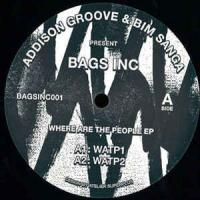 ADDISON GROOVE & BIM SANGA present BAGS INC - Where Are The People EP : 12inch