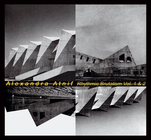 ALEXANDRA ATNIF - Rhythmic Brutalism Vol. 1 & 2 : 2CD