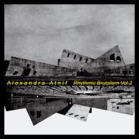 ALEXANDRA ATNIF - Rhythmic Brutalism Vol. 2 : LP