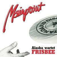 MAINPOINT - Alaska Wartet / Frisbee : 7inch