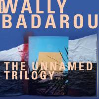 WALLY BADAROU - The Unnamed Trilogy. Vol. 1 : 12inch