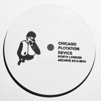 CHICAGO FLOTATION DEVICE - North London Archive 2013-2014 : 12inch