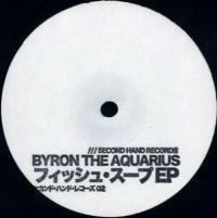 BYRON THE AQUARIUS - FISH SOUP EP : SECOND HAND (US)