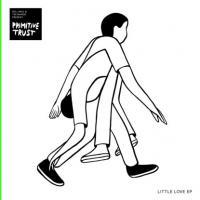 PRIMITIVE TRUST - Little Love Ep (Tee Mango, Floorplan Remix) : 12inch