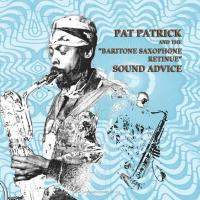 PAT PATRICK AND THE BARITONE SAXOPHONE RETINUE - Sound Advice : ART YARD (UK)
