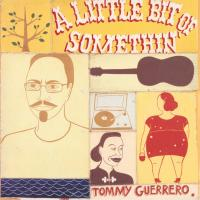 TOMMY GUERRERO - A Little Bit Of Somethin' : 2LP